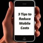 3 Tips to Reduce Mobile Costs