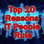 Top 10 Reasons Information Technology People Rule