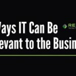 6 Ways IT Leaders Can Be Relevant to the Business